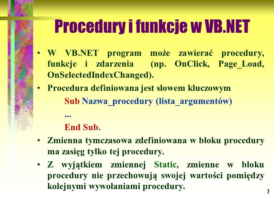 7 Procedury i funkcje w VB.NET W VB.NET program może zawierać procedury, funkcje i zdarzenia (np. OnClick, Page_Load, OnSelectedIndexChanged). Procedu