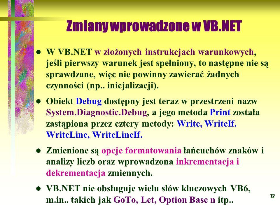 72 Zmiany wprowadzone w VB.NET W VB.NET w złożonych instrukcjach warunkowych, jeśli pierwszy warunek jest spełniony, to następne nie są sprawdzane, wi
