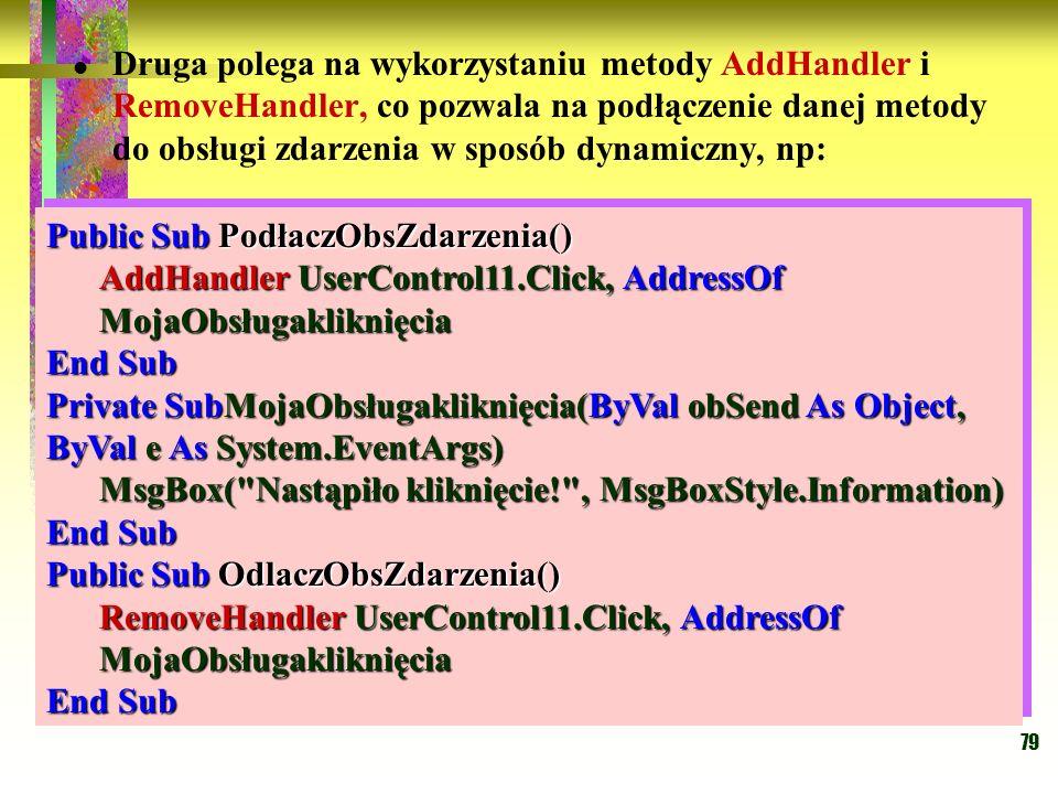 79 Druga polega na wykorzystaniu metody AddHandler i RemoveHandler, co pozwala na podłączenie danej metody do obsługi zdarzenia w sposób dynamiczny, n