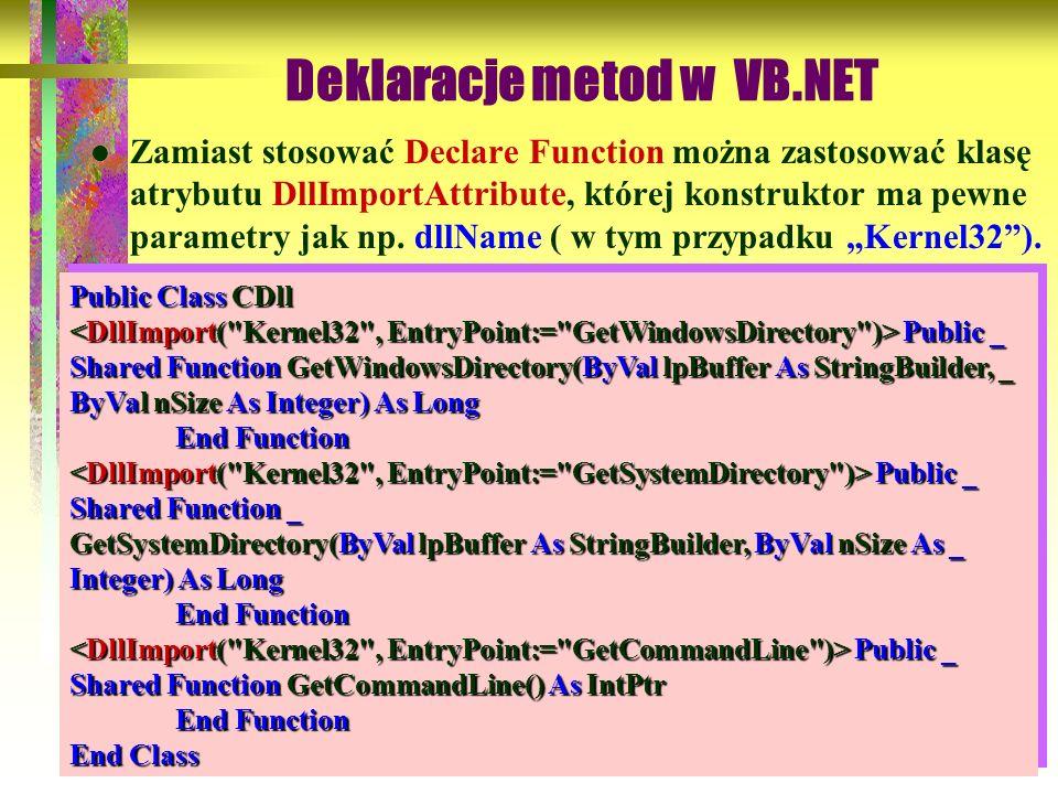 83 Deklaracje metod w VB.NET Zamiast stosować Declare Function można zastosować klasę atrybutu DllImportAttribute, której konstruktor ma pewne paramet