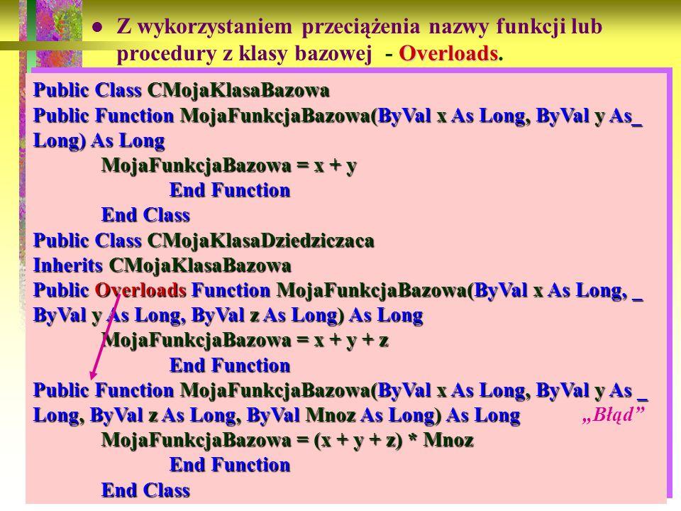84 Overloads Z wykorzystaniem przeciążenia nazwy funkcji lub procedury z klasy bazowej - Overloads. Public Class CMojaKlasaBazowa Public Function Moja