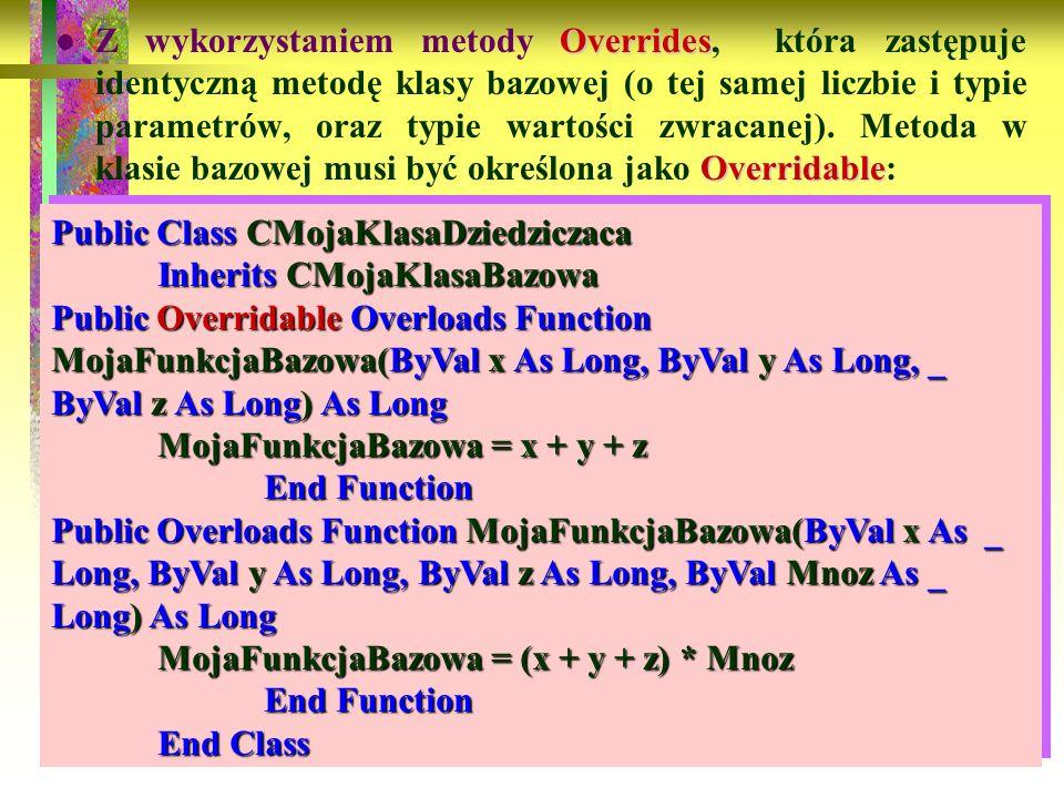 86 Overrides Overridable Z wykorzystaniem metody Overrides, która zastępuje identyczną metodę klasy bazowej (o tej samej liczbie i typie parametrów, o