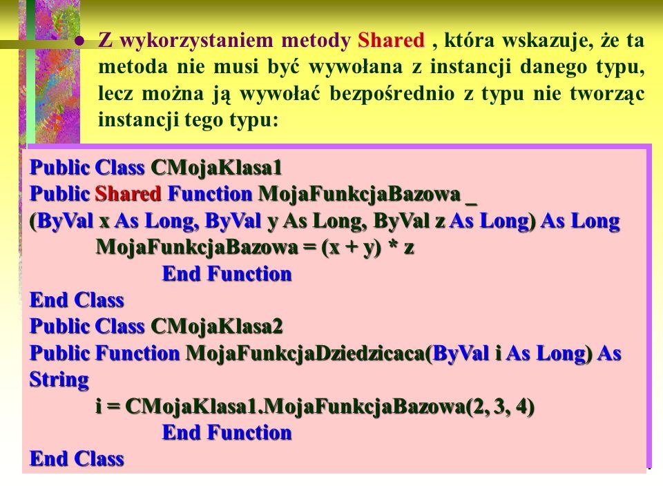 91 Shared Z wykorzystaniem metody Shared, która wskazuje, że ta metoda nie musi być wywołana z instancji danego typu, lecz można ją wywołać bezpośredn