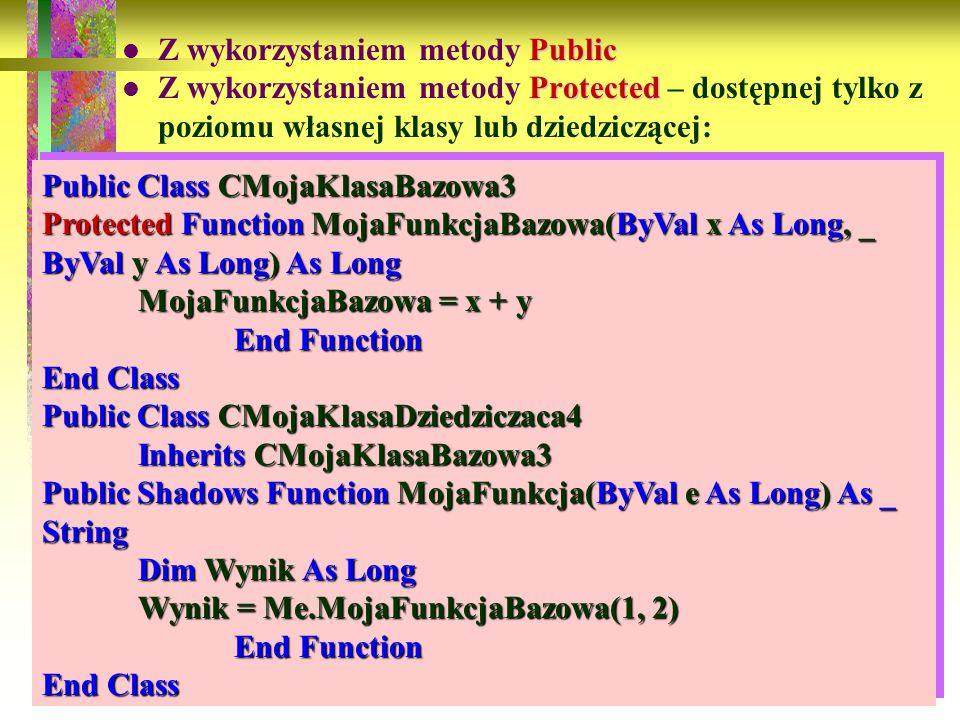 92 Public Z wykorzystaniem metody Public Protected Z wykorzystaniem metody Protected – dostępnej tylko z poziomu własnej klasy lub dziedziczącej: Publ