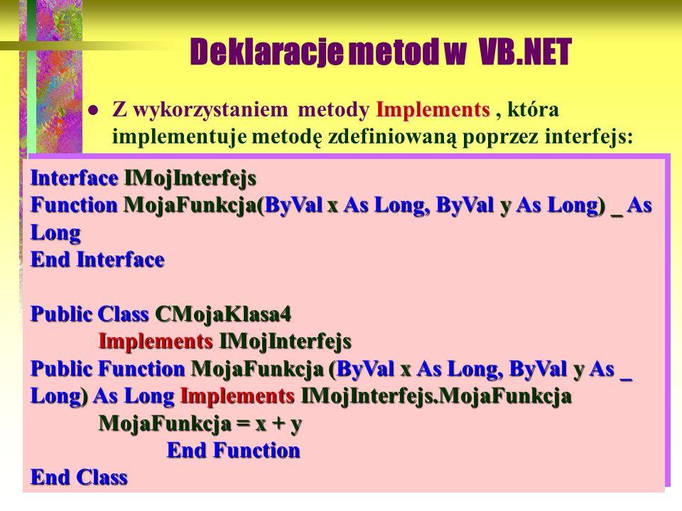96 Implements Z wykorzystaniem metody Implements, która implementuje metodę zdefiniowaną poprzez interfejs: Interface IMojInterfejs Function MojaFunkc