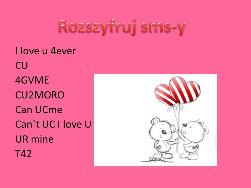 I love u 4ever CU 4GVME CU2MORO Can UCme Can`t UC I love U UR mine T42