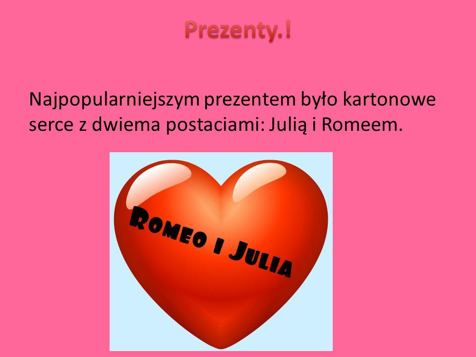 Najpopularniejszym prezentem było kartonowe serce z dwiema postaciami: Julią i Romeem.