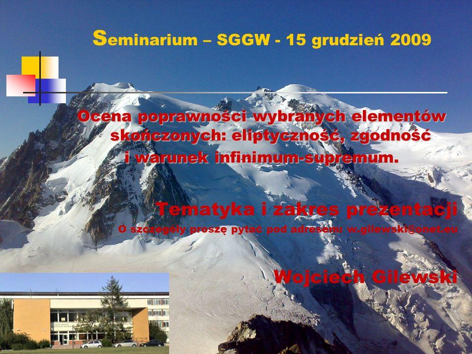 S eminarium – SGGW - 15 grudzień 2009 Ocena poprawności wybranych elementów skończonych: eliptyczność, zgodność i warunek infinimum-supremum.