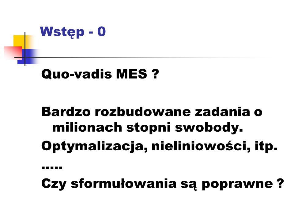 Wstęp - 0 Quo-vadis MES . Bardzo rozbudowane zadania o milionach stopni swobody.