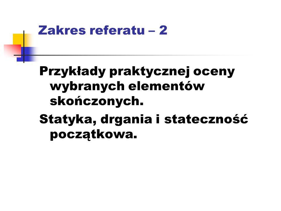 Zakres referatu – 2 Przykłady praktycznej oceny wybranych elementów skończonych.
