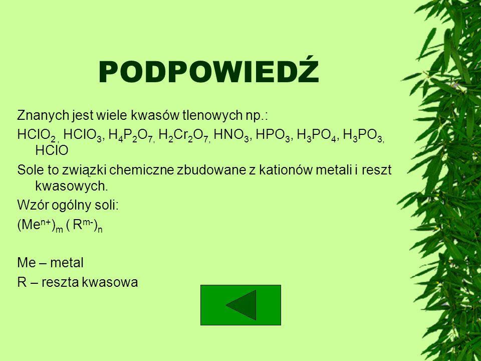 PODPOWIEDŹ Znanych jest wiele kwasów tlenowych np.: HClO 2, HClO 3, H 4 P 2 O 7, H 2 Cr 2 O 7, HNO 3, HPO 3, H 3 PO 4, H 3 PO 3, HClO Sole to związki