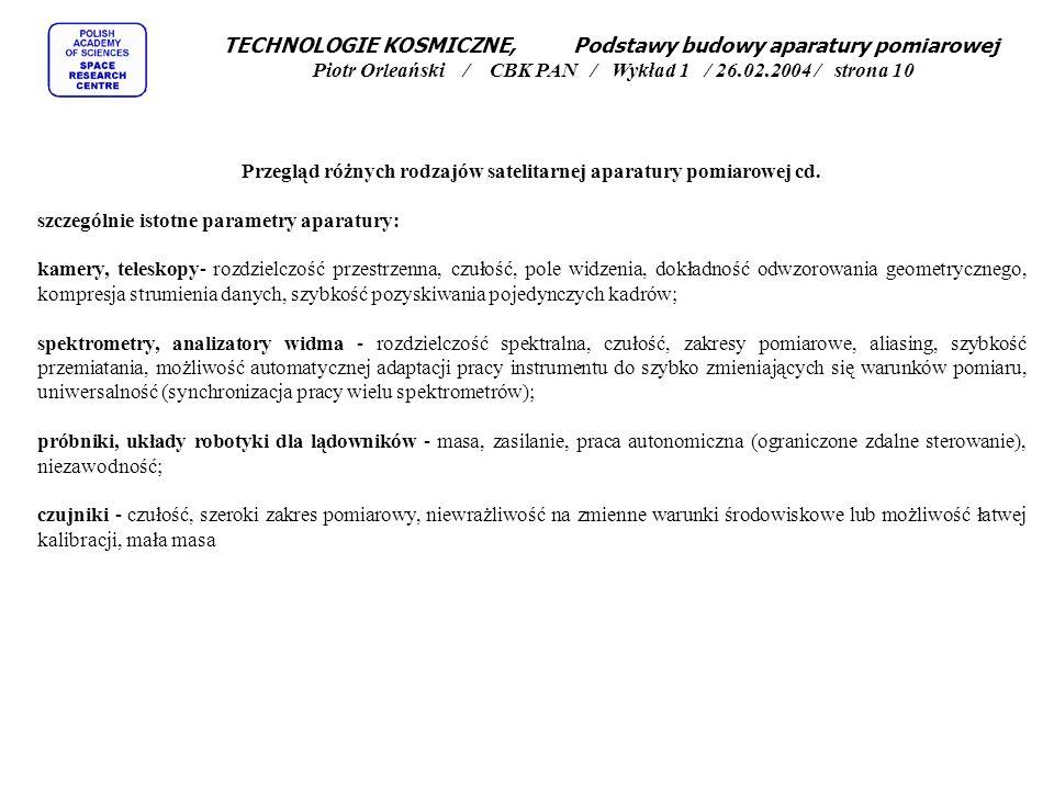 TECHNOLOGIE KOSMICZNE, Podstawy budowy aparatury pomiarowej Piotr Orleański / CBK PAN / Wykład 1 / 26.02.2004 / strona 10 Przegląd różnych rodzajów satelitarnej aparatury pomiarowej cd.