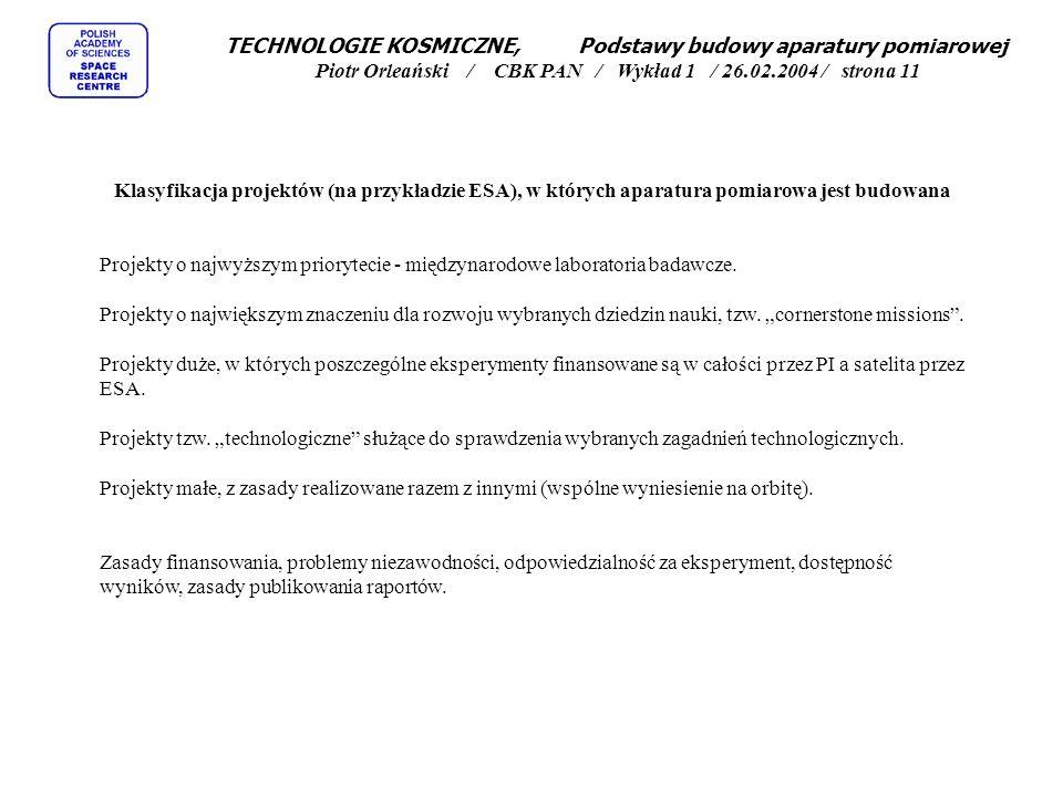 TECHNOLOGIE KOSMICZNE, Podstawy budowy aparatury pomiarowej Piotr Orleański / CBK PAN / Wykład 1 / 26.02.2004 / strona 11 Klasyfikacja projektów (na przykładzie ESA), w których aparatura pomiarowa jest budowana Projekty o najwyższym priorytecie - międzynarodowe laboratoria badawcze.