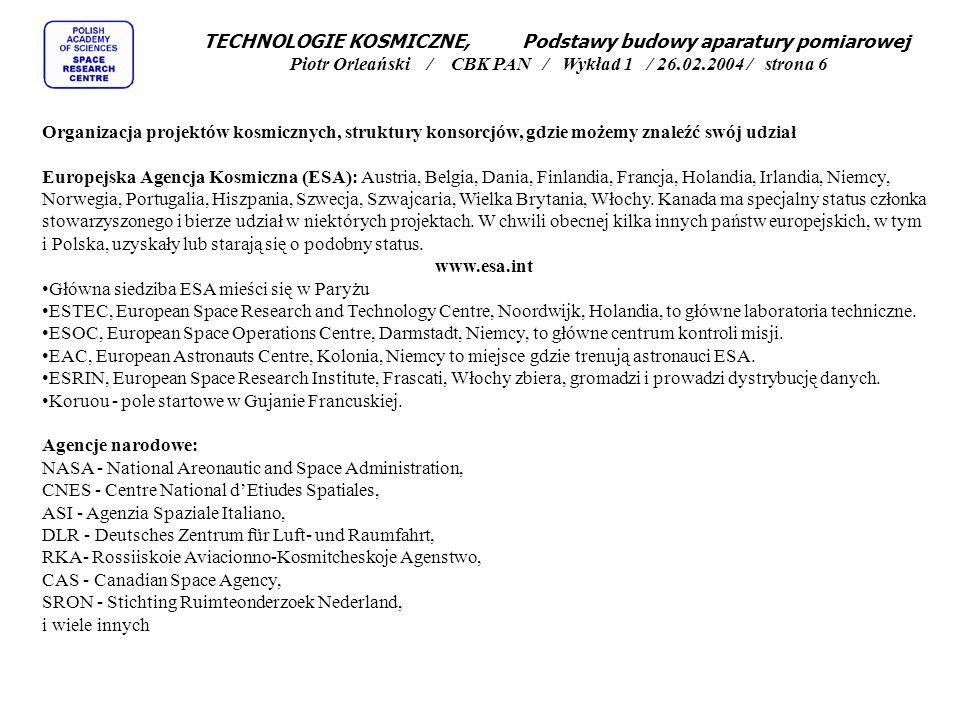 TECHNOLOGIE KOSMICZNE, Podstawy budowy aparatury pomiarowej Piotr Orleański / CBK PAN / Wykład 1 / 26.02.2004 / strona 6 Organizacja projektów kosmicz