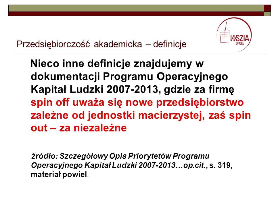 Przedsiębiorczość akademicka – definicje Nieco inne definicje znajdujemy w dokumentacji Programu Operacyjnego Kapitał Ludzki 2007-2013, gdzie za firmę