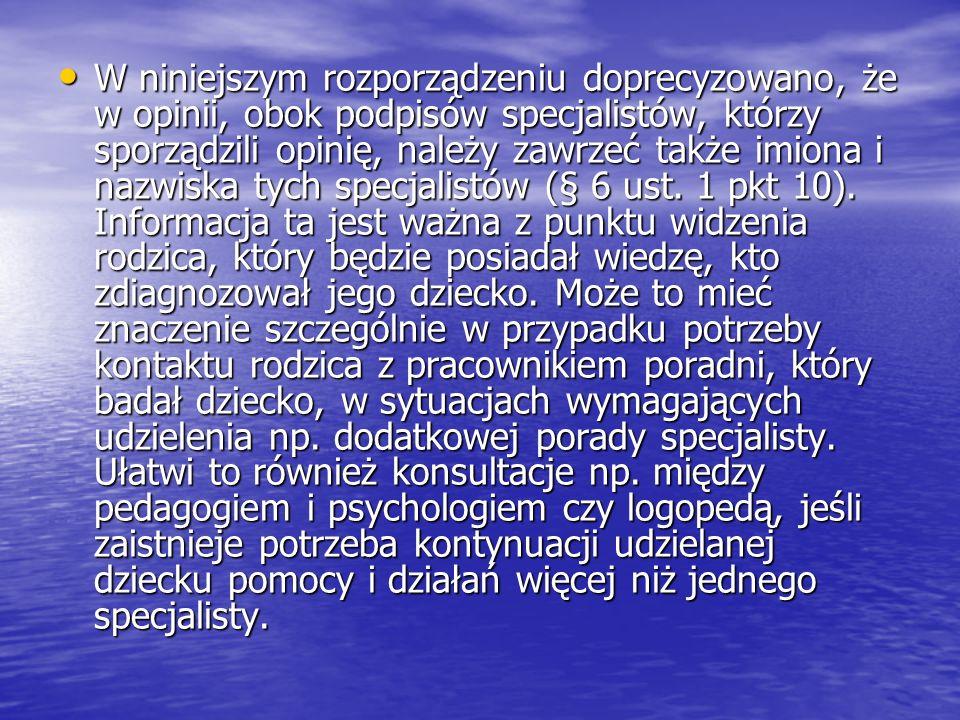 W niniejszym rozporządzeniu doprecyzowano, że w opinii, obok podpisów specjalistów, którzy sporządzili opinię, należy zawrzeć także imiona i nazwiska tych specjalistów (§ 6 ust.