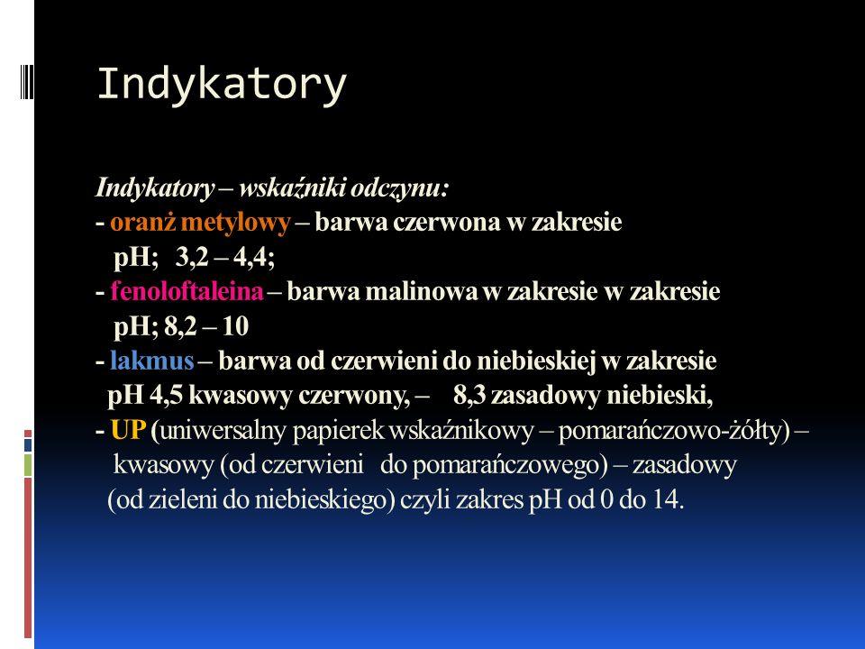 Indykatory Indykatory – wskaźniki odczynu: - oranż metylowy – barwa czerwona w zakresie pH; 3,2 – 4,4; - fenoloftaleina – barwa malinowa w zakresie w