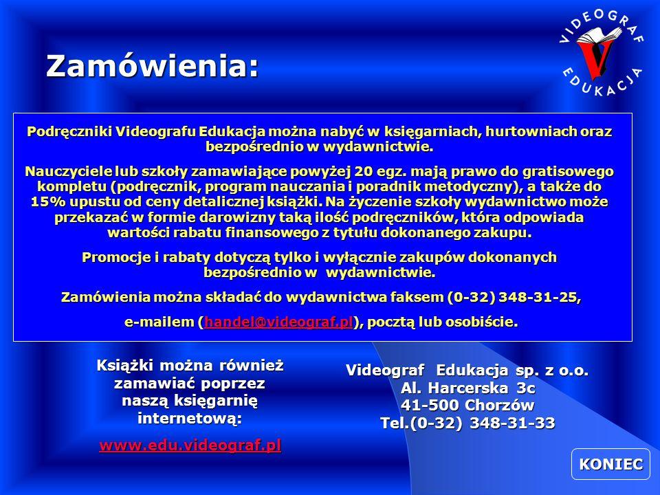 Książki można również zamawiać poprzez naszą księgarnię internetową: www.edu.videograf.pl Zamówienia: KONIEC Videograf Edukacja sp.