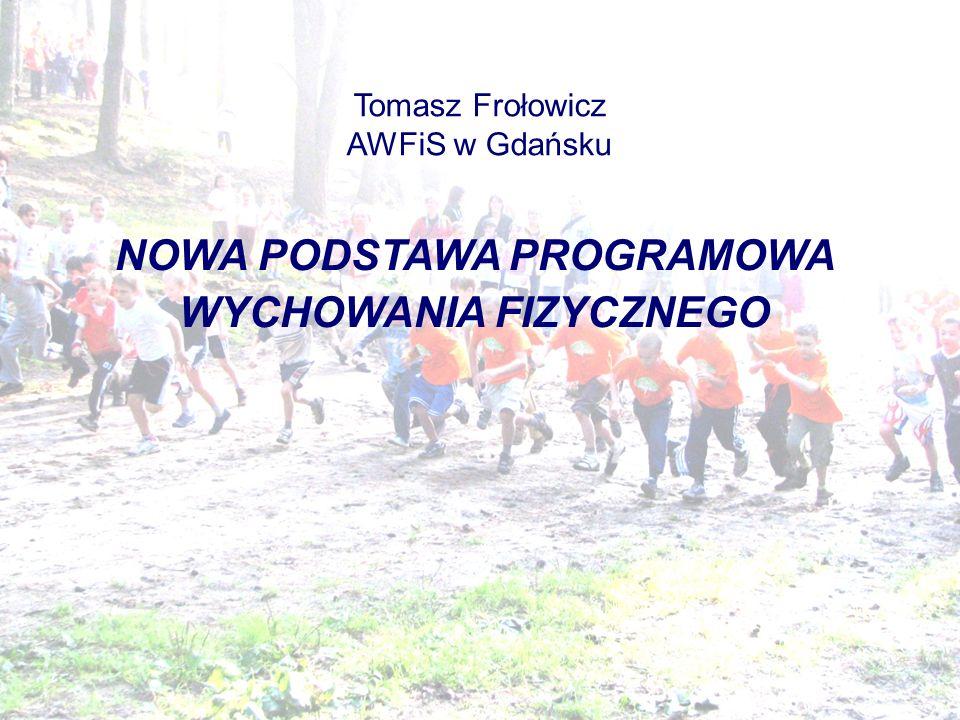 Tomasz Frołowicz AWFiS w Gdańsku NOWA PODSTAWA PROGRAMOWA WYCHOWANIA FIZYCZNEGO