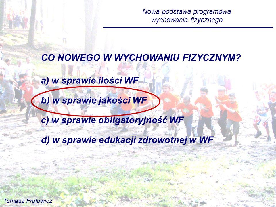 CO NOWEGO W WYCHOWANIU FIZYCZNYM? a) w sprawie ilości WF b) w sprawie jakości WF c) w sprawie obligatoryjność WF d) w sprawie edukacji zdrowotnej w WF