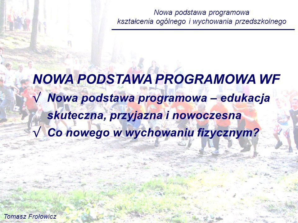 Nowa podstawa programowa kształcenia ogólnego i wychowania przedszkolnego Tomasz Frołowicz NOWA PODSTAWA PROGRAMOWA WF Nowa podstawa programowa – eduk