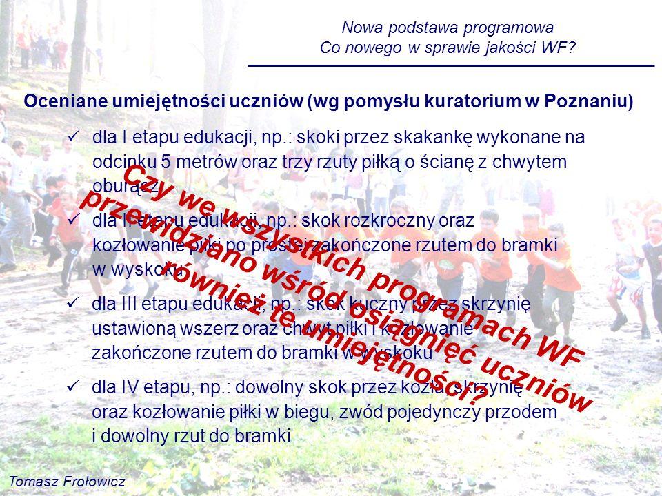 Oceniane umiejętności uczniów (wg pomysłu kuratorium w Poznaniu) dla I etapu edukacji, np.: skoki przez skakankę wykonane na odcinku 5 metrów oraz trz