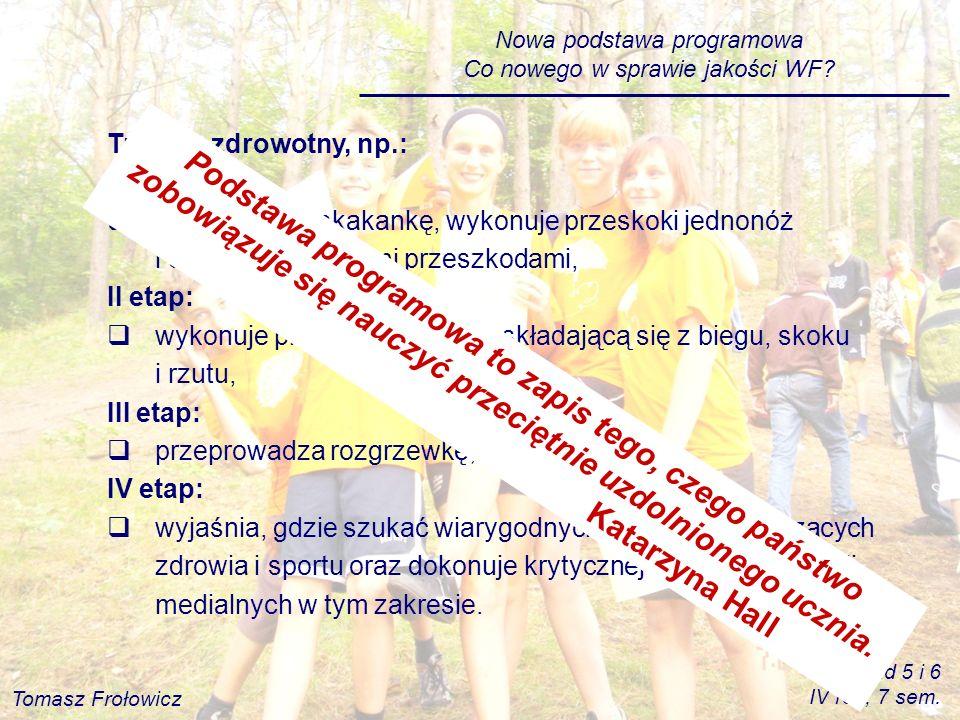 Nowa podstawa programowa Co nowego w sprawie jakości WF? Trening zdrowotny, np.: I etap: skacze przez skakankę, wykonuje przeskoki jednonóż i obunóż n