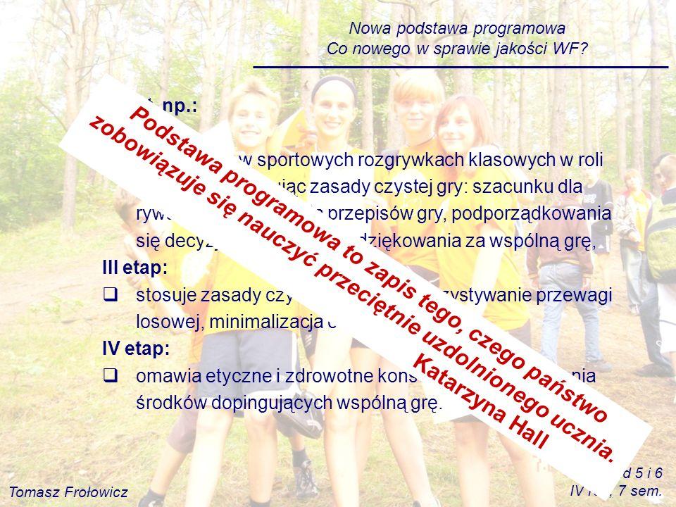 Nowa podstawa programowa Co nowego w sprawie jakości WF? Sport, np.: II etap: uczestniczy w sportowych rozgrywkach klasowych w roli zawodnika, stosują