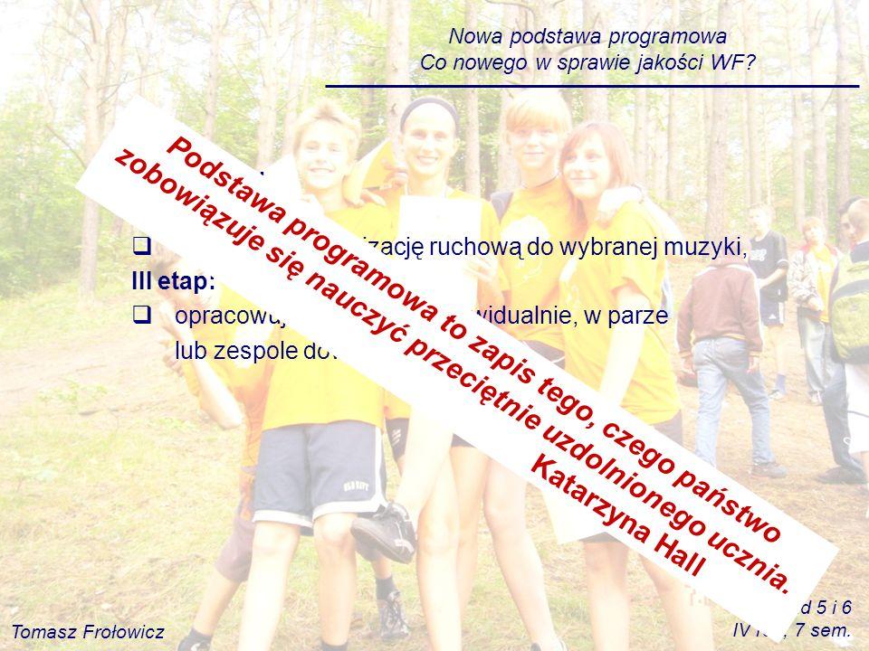 Nowa podstawa programowa Co nowego w sprawie jakości WF? Taniec, np.: II etap: wykonuje improwizację ruchową do wybranej muzyki, III etap: opracowuje