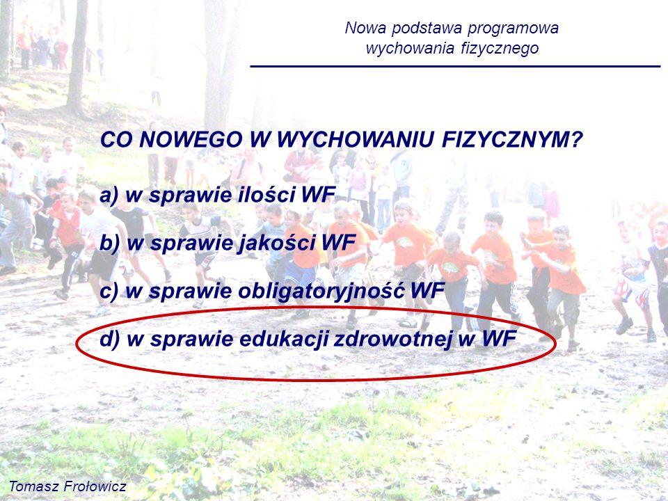 Nowa podstawa programowa wychowania fizycznego CO NOWEGO W WYCHOWANIU FIZYCZNYM? a) w sprawie ilości WF b) w sprawie jakości WF c) w sprawie obligator