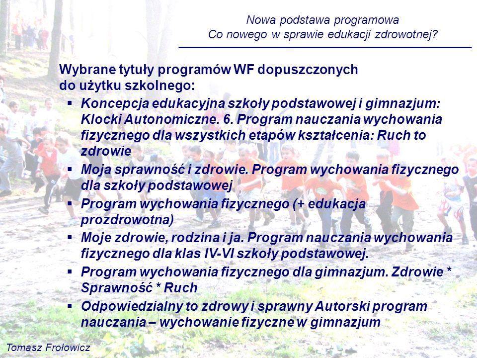Nowa podstawa programowa Co nowego w sprawie edukacji zdrowotnej? Wybrane tytuły programów WF dopuszczonych do użytku szkolnego: Koncepcja edukacyjna