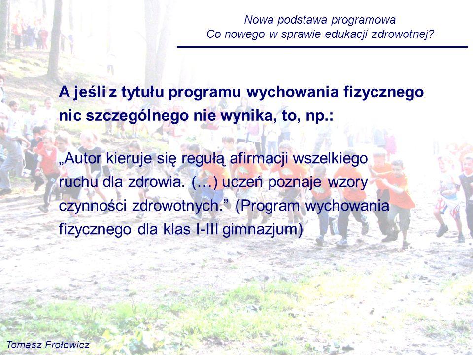 Nowa podstawa programowa Co nowego w sprawie edukacji zdrowotnej? A jeśli z tytułu programu wychowania fizycznego nic szczególnego nie wynika, to, np.