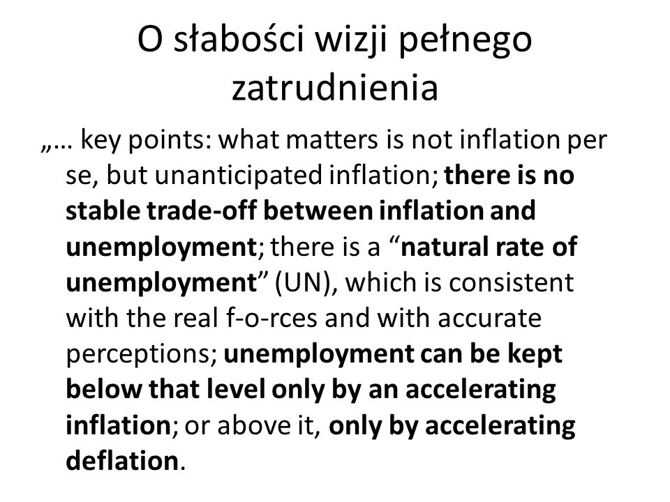 Naturalny poziom bezrobocia The >, a term I introduced to parallel Knut Wicksells natural rate of interest, is not a numerical constant but depends on real as opposed to monetary factors - the effectiveness of the labor market, the extent of competition or monopoly, the barriers or encouragements to working in various occupations, and so on.