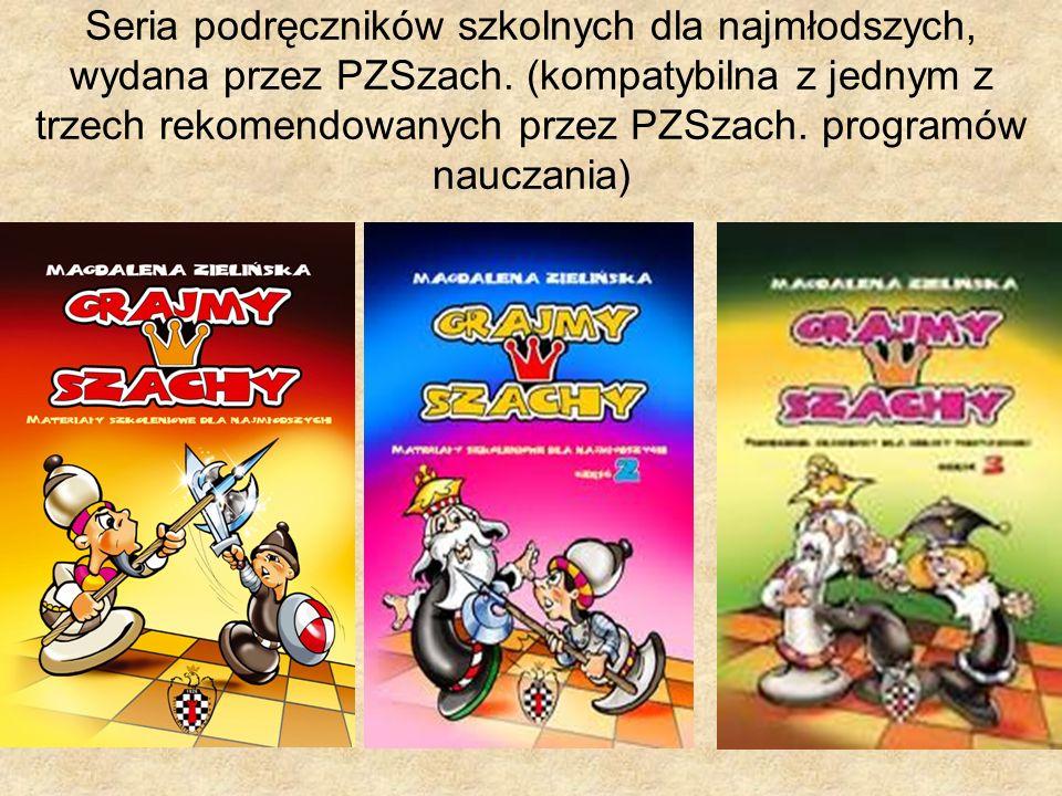 Seria podręczników szkolnych dla najmłodszych, wydana przez PZSzach. (kompatybilna z jednym z trzech rekomendowanych przez PZSzach. programów nauczani