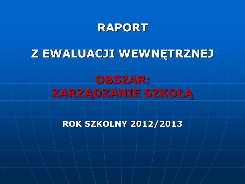 RAPORT Z EWALUACJI WEWNĘTRZNEJ OBSZAR: ZARZĄDZANIE SZKOŁĄ ROK SZKOLNY 2012/2013