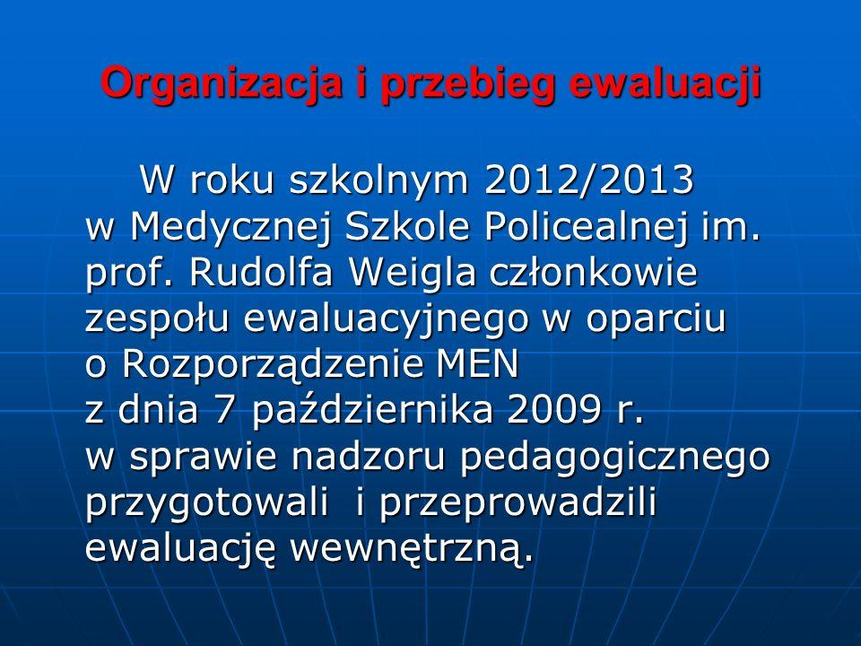 Organizacja i przebieg ewaluacji W roku szkolnym 2012/2013 w Medycznej Szkole Policealnej im. prof. Rudolfa Weigla członkowie zespołu ewaluacyjnego w