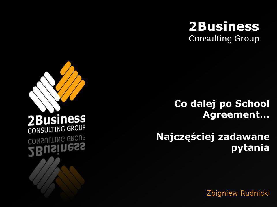 2Business Consulting Group Co dalej po School Agreement… Najczęściej zadawane pytania Zbigniew Rudnicki