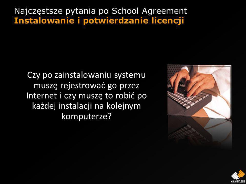 Najczęstsze pytania po School Agreement Instalowanie i potwierdzanie licencji Czy po zainstalowaniu systemu muszę rejestrować go przez Internet i czy muszę to robić po każdej instalacji na kolejnym komputerze?