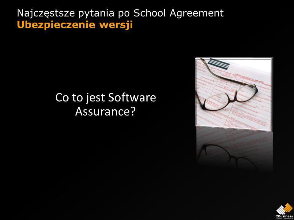 Najczęstsze pytania po School Agreement Ubezpieczenie wersji Co to jest Software Assurance?