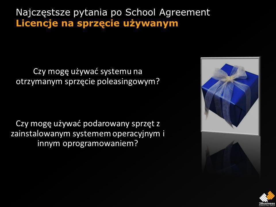 Najczęstsze pytania po School Agreement Licencje na sprzęcie używanym Czy mogę używać systemu na otrzymanym sprzęcie poleasingowym.