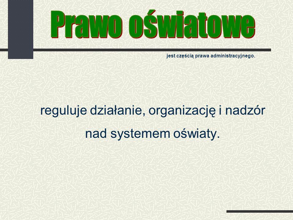 reguluje działanie, organizację i nadzór nad systemem oświaty.