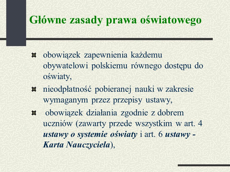 obowiązek zapewnienia każdemu obywatelowi polskiemu równego dostępu do oświaty, nieodpłatność pobieranej nauki w zakresie wymaganym przez przepisy ustawy, obowiązek działania zgodnie z dobrem uczniów (zawarty przede wszystkim w art.