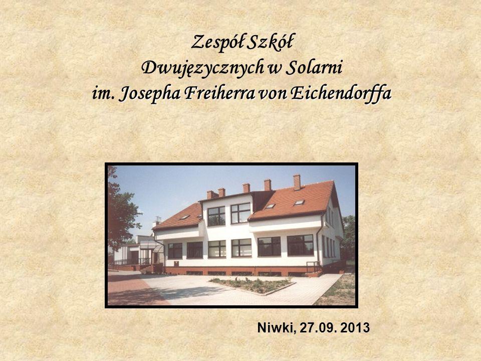 Josepha Freiherra von Eichendorffa Zespół Szkół Dwujęzycznych w Solarni im. Josepha Freiherra von Eichendorffa Niwki, 27.09. 2013