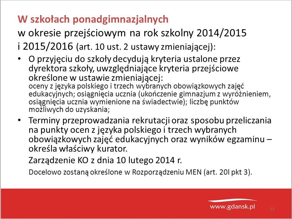 11 W szkołach ponadgimnazjalnych w okresie przejściowym na rok szkolny 2014/2015 i 2015/2016 (art. 10 ust. 2 ustawy zmieniającej): O przyjęciu do szko