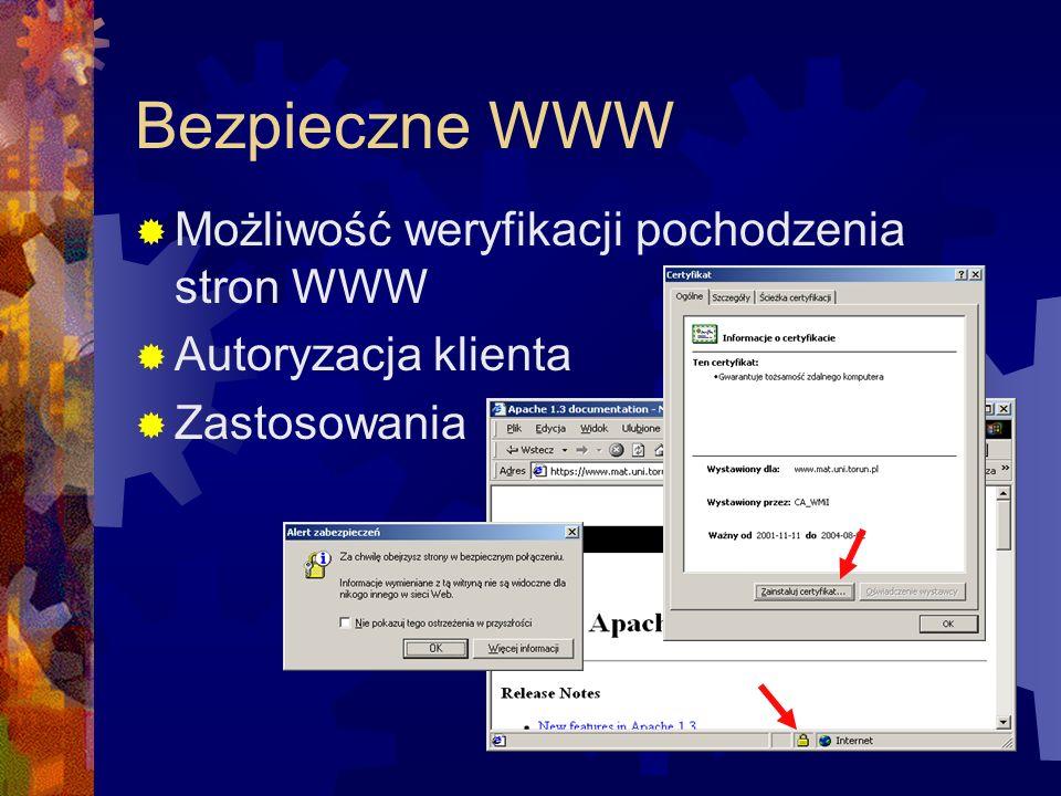 Bezpieczne WWW Możliwość weryfikacji pochodzenia stron WWW Autoryzacja klienta Zastosowania