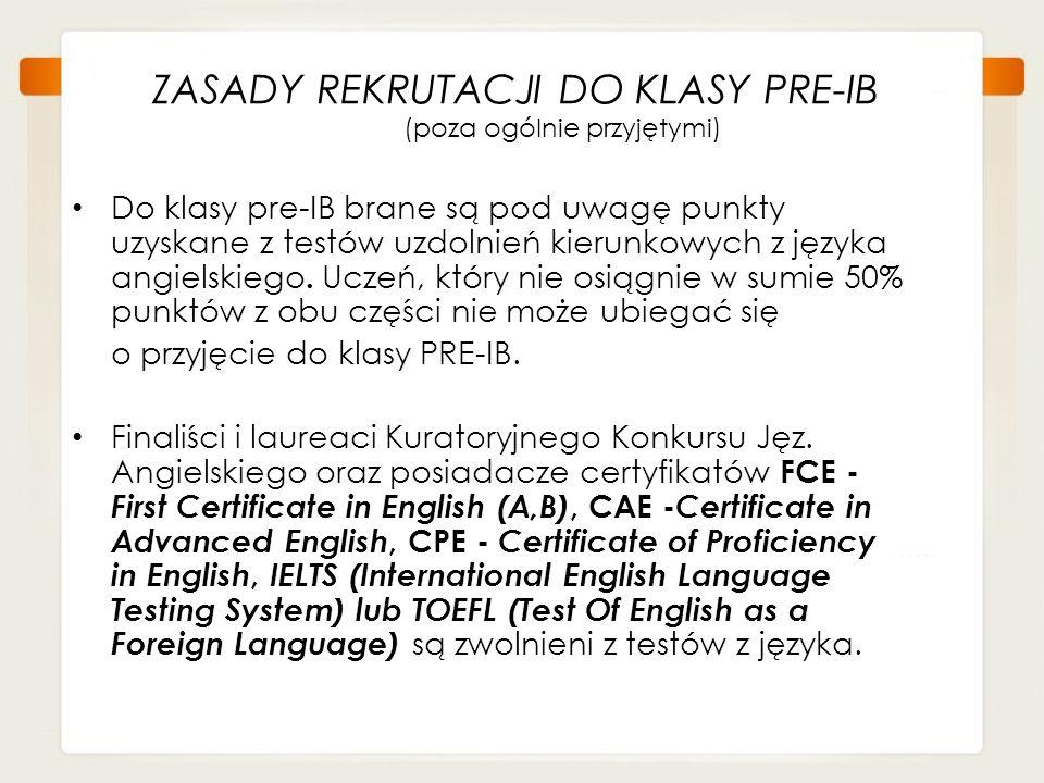 ZASADY REKRUTACJI DO KLASY PRE-IB (poza ogólnie przyjętymi) Do klasy pre-IB brane są pod uwagę punkty uzyskane z testów uzdolnień kierunkowych z język
