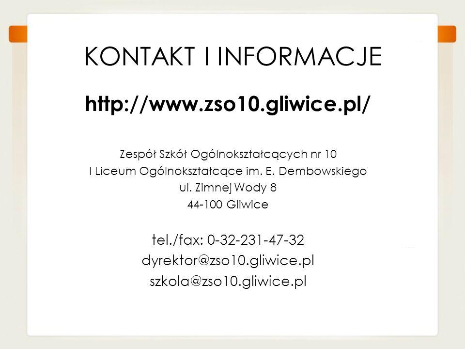 KONTAKT I INFORMACJE http://www.zso10.gliwice.pl/ Zespół Szkół Ogólnokształcących nr 10 I Liceum Ogólnokształcące im. E. Dembowskiego ul. Zimnej Wody