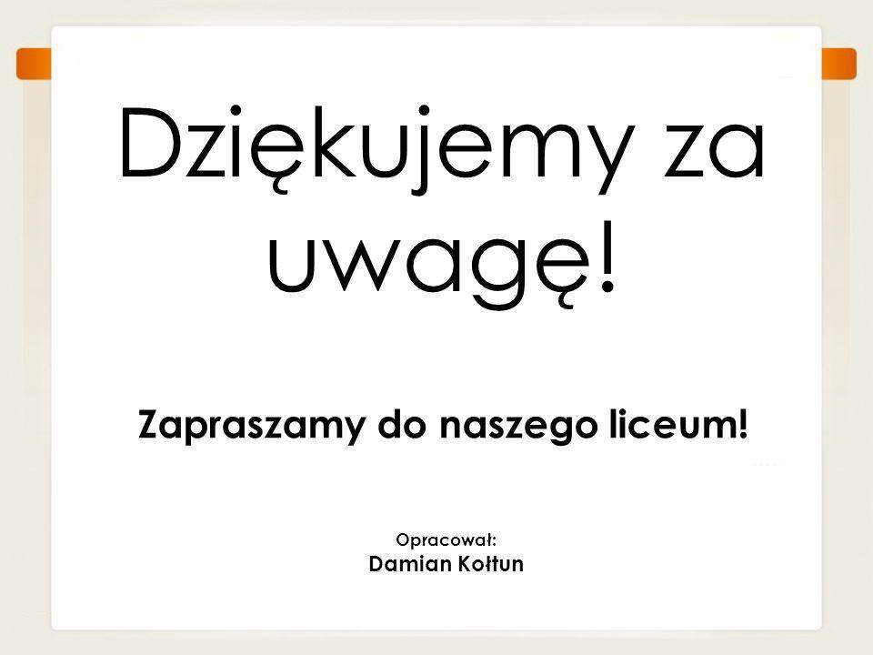 Dziękujemy za uwagę! Opracował: Damian Kołtun Zapraszamy do naszego liceum!