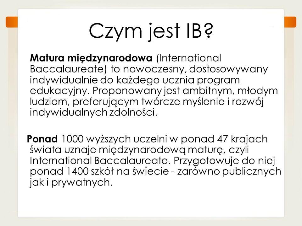 Czym jest IB? Matura międzynarodowa (International Baccalaureate) to nowoczesny, dostosowywany indywidualnie do każdego ucznia program edukacyjny. Pro