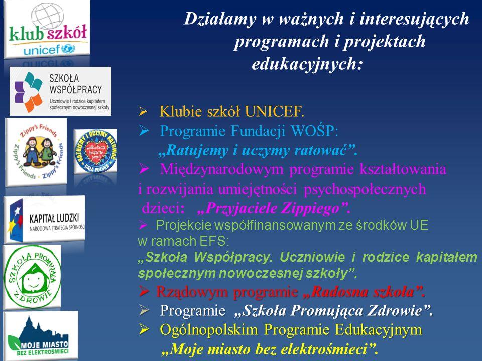 Działamy w ważnych i interesujących programach i projektach edukacyjnych: Klubie szkół UNICEF. Programie Fundacji WOŚP: Ratujemy i uczymy ratować. Mię